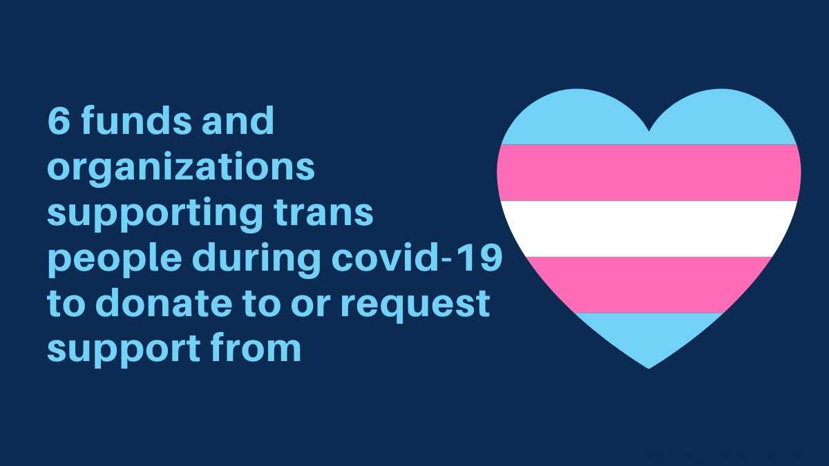 6 funds and organizations supporting trans people during covid-19 to donate to or request support from