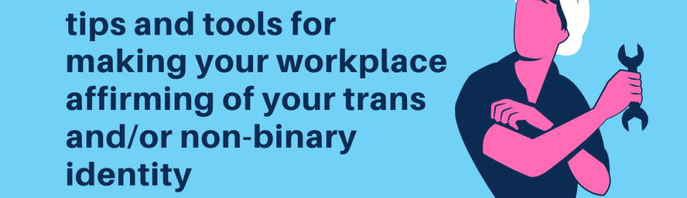 """light blue rectangular image with darker blue text on the left which reads """"tips and tools for making your workplace affirming of your trans and/or non-binary identity."""" a rosie the riveter icon is to the right of the text. the icon's bandana is white, their skin pink, and their clothing, hair, and wrench the same dark blue as the text. beneath the icon is text that reads """"kymagdalene.com"""" in the dark blue."""
