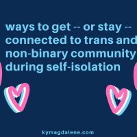 ways to get -- or stay -- connected to trans and non-binary community during self-isolation