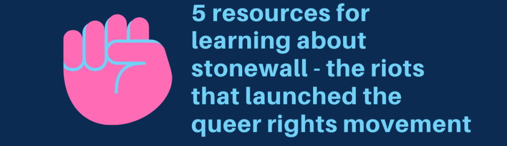 """light blue text against a dark blue background reads """"5 resources for learning about stonewall - the riots that launched the queer rights movement."""" to the left of the text is a closed fist. the fist is pink with light blue outlining. at the bottom middle of the image is text that reads """"kymagdalene.com"""" in light blue."""