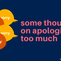some thoughts on apologizing too much