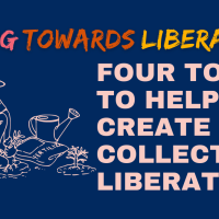 living towards liberation: four tools to help us create collective liberation